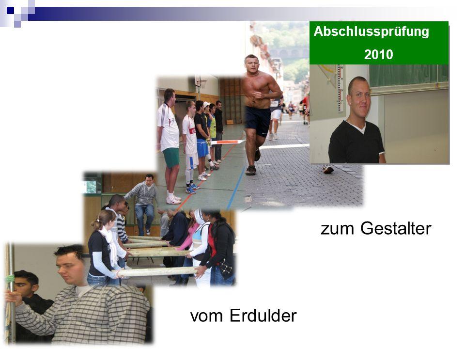 Abschlussprüfung 2010 vom Erdulder zum Gestalter