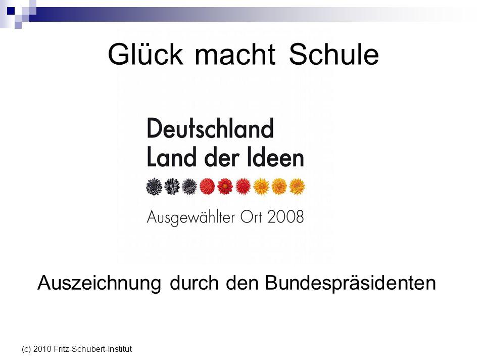 (c) 2010 Fritz-Schubert-Institut Glück Auszeichnung durch den Bundespräsidenten macht Schule
