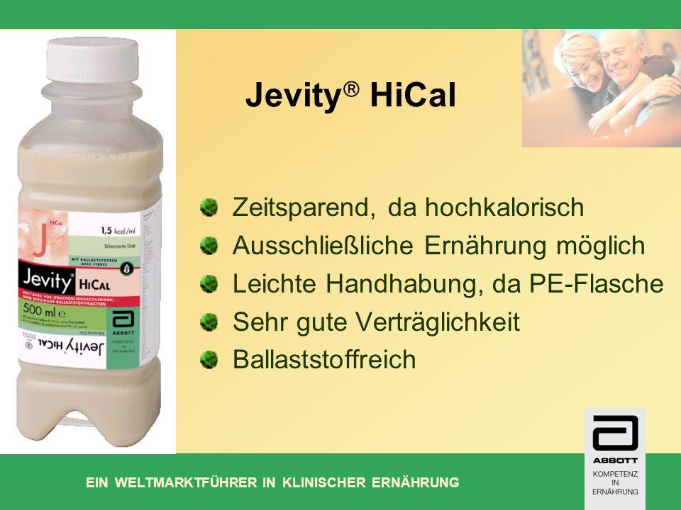 EIN WELTMARKTFÜHRER IN KLINISCHER ERNÄHRUNG Jevity HiCal Zeitsparend, da hochkalorisch Ausschließliche Ernährung möglich Leichte Handhabung, da PE-Flasche Sehr gute Verträglichkeit Ballaststoffreich