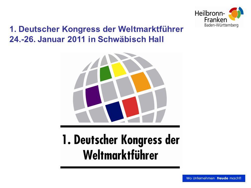 1. Deutscher Kongress der Weltmarktführer 24.-26. Januar 2011 in Schwäbisch Hall Wo Unternehmen Freude macht!