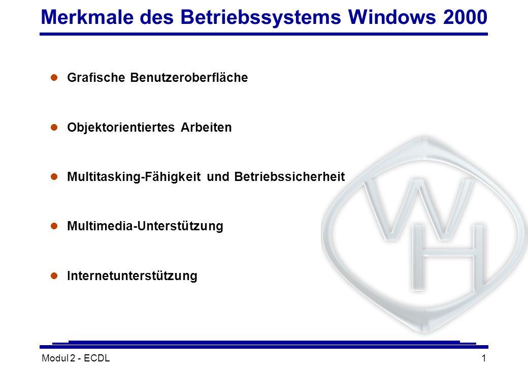 Modul 2 - ECDL1 Merkmale des Betriebssystems Windows 2000 l Grafische Benutzeroberfläche l Objektorientiertes Arbeiten l Multitasking-Fähigkeit und Be