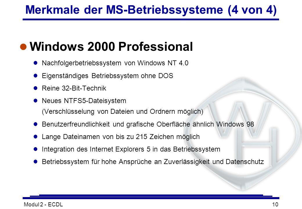 Modul 2 - ECDL10 Merkmale der MS-Betriebssysteme (4 von 4) l Windows 2000 Professional l Nachfolgerbetriebssystem von Windows NT 4.0 l Eigenständiges