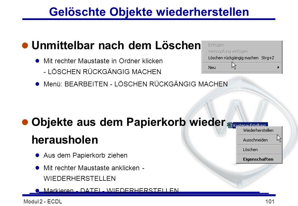 Modul 2 - ECDL101 Gelöschte Objekte wiederherstellen l Unmittelbar nach dem Löschen l Mit rechter Maustaste in Ordner klicken - LÖSCHEN RÜCKGÄNGIG MAC