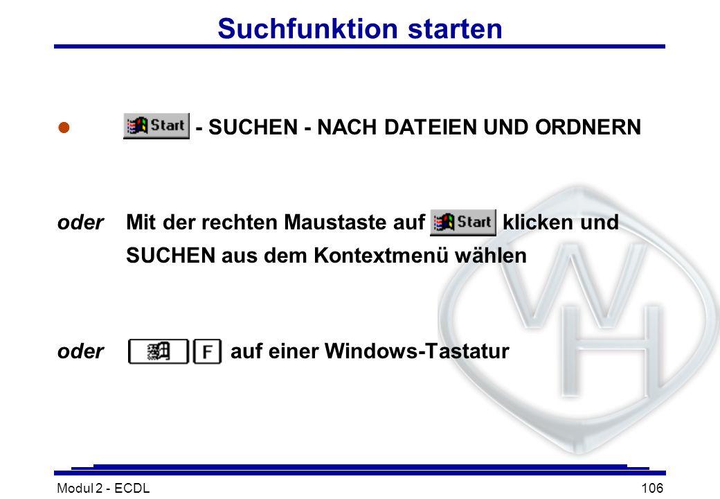 Modul 2 - ECDL106 Suchfunktion starten l - SUCHEN - NACH DATEIEN UND ORDNERN oderMit der rechten Maustaste auf klicken und SUCHEN aus dem Kontextmenü