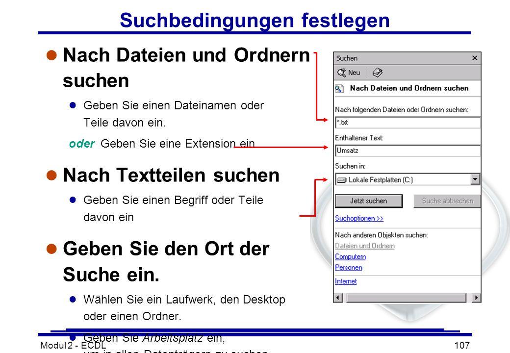 Modul 2 - ECDL107 l Nach Dateien und Ordnern suchen l Geben Sie einen Dateinamen oder Teile davon ein. oder Geben Sie eine Extension ein. l Nach Textt