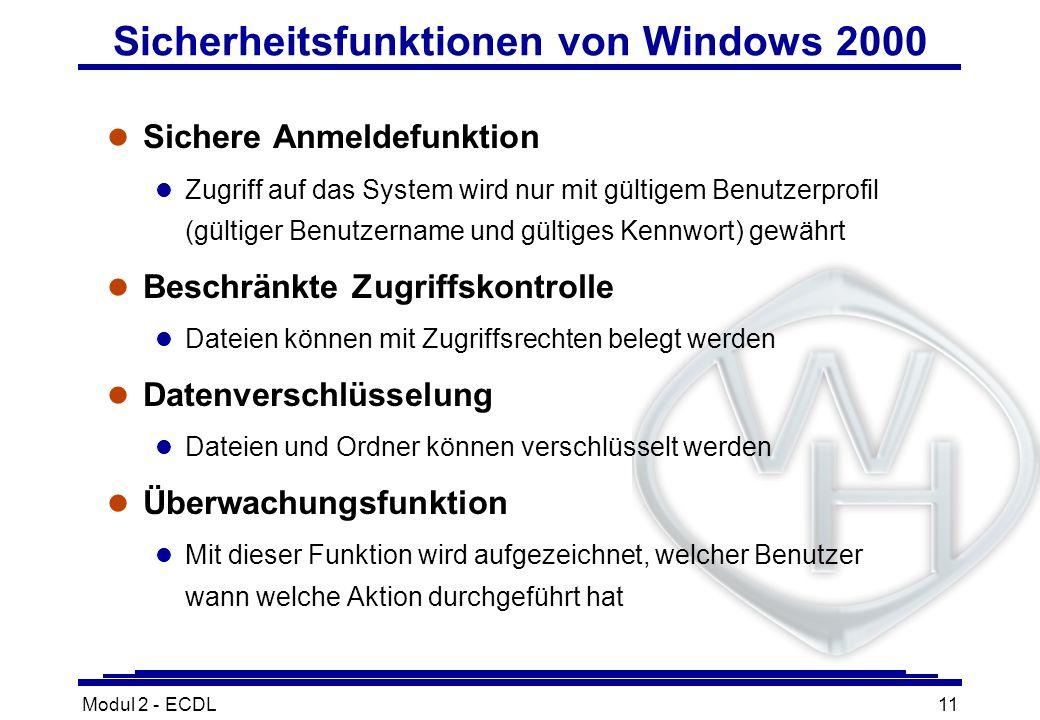 Modul 2 - ECDL11 Sicherheitsfunktionen von Windows 2000 l Sichere Anmeldefunktion l Zugriff auf das System wird nur mit gültigem Benutzerprofil (gülti