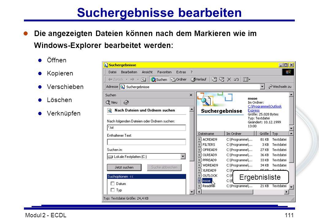 Modul 2 - ECDL111 Suchergebnisse bearbeiten l Die angezeigten Dateien können nach dem Markieren wie im Windows-Explorer bearbeitet werden: l Öffnen l