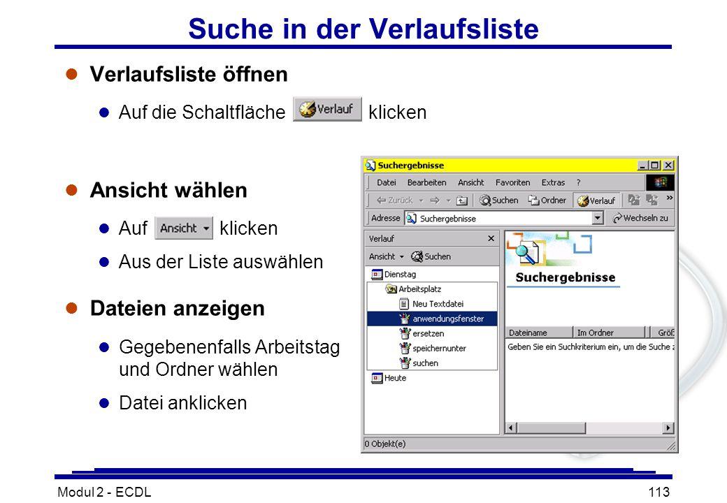 Modul 2 - ECDL113 Suche in der Verlaufsliste l Verlaufsliste öffnen l Auf die Schaltfläche klicken l Ansicht wählen l Auf klicken l Aus der Liste ausw