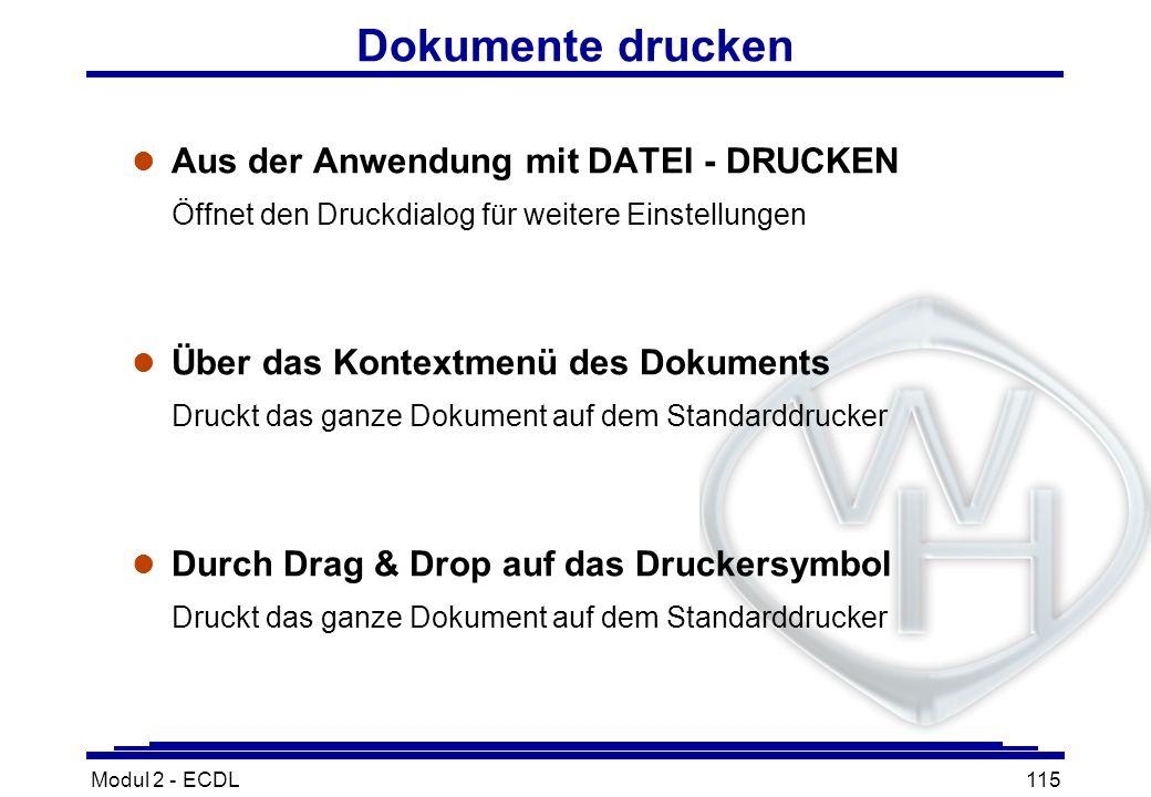 Modul 2 - ECDL115 Dokumente drucken l Aus der Anwendung mit DATEI - DRUCKEN Öffnet den Druckdialog für weitere Einstellungen l Über das Kontextmenü de