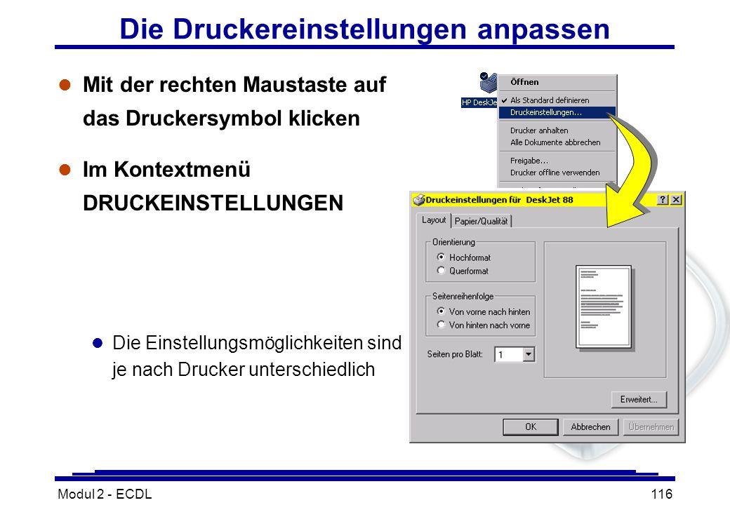 Modul 2 - ECDL116 Die Druckereinstellungen anpassen l Mit der rechten Maustaste auf das Druckersymbol klicken l Im Kontextmenü DRUCKEINSTELLUNGEN l Di