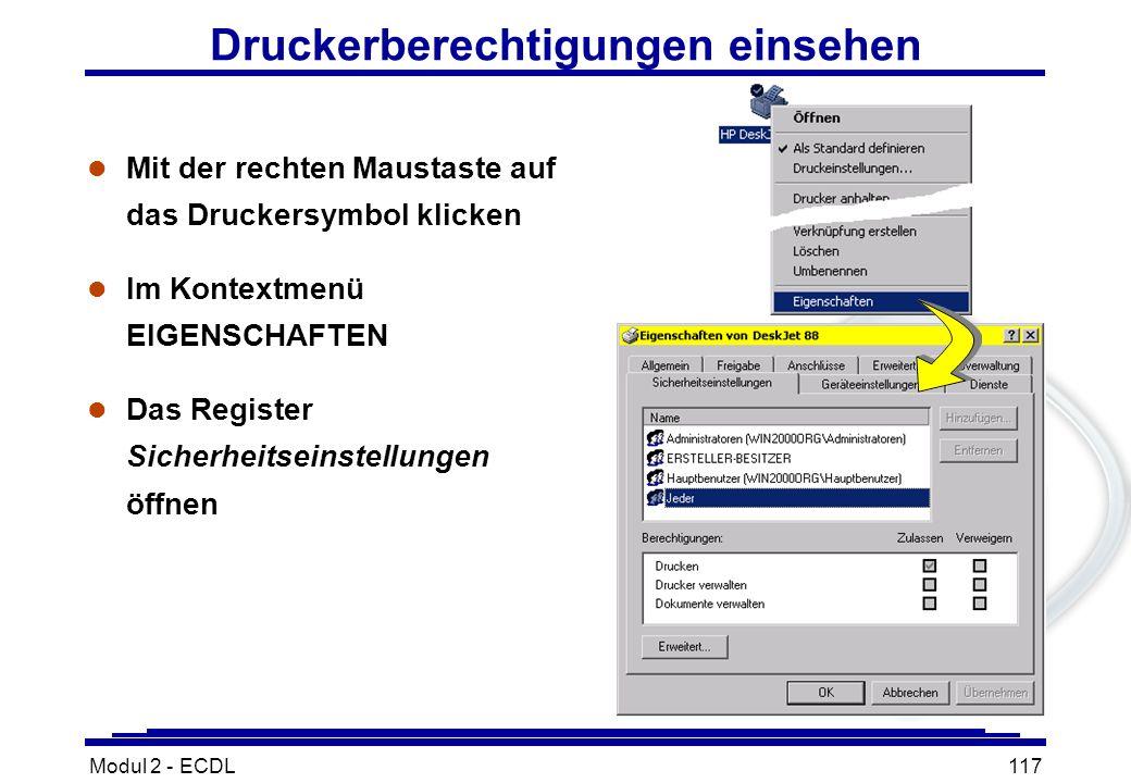 Modul 2 - ECDL117 Druckerberechtigungen einsehen l Mit der rechten Maustaste auf das Druckersymbol klicken l Im Kontextmenü EIGENSCHAFTEN l Das Regist