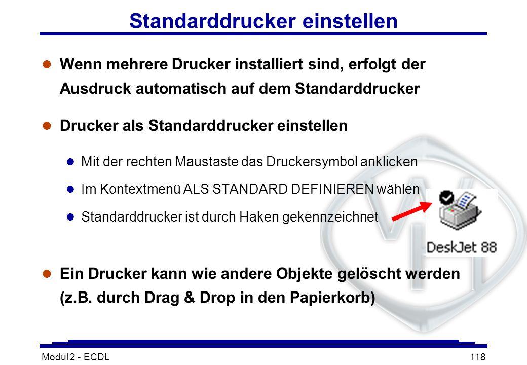 Modul 2 - ECDL118 Standarddrucker einstellen l Wenn mehrere Drucker installiert sind, erfolgt der Ausdruck automatisch auf dem Standarddrucker l Druck