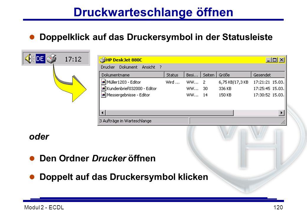 Modul 2 - ECDL120 Druckwarteschlange öffnen l Doppelklick auf das Druckersymbol in der Statusleiste oder l Den Ordner Drucker öffnen l Doppelt auf das