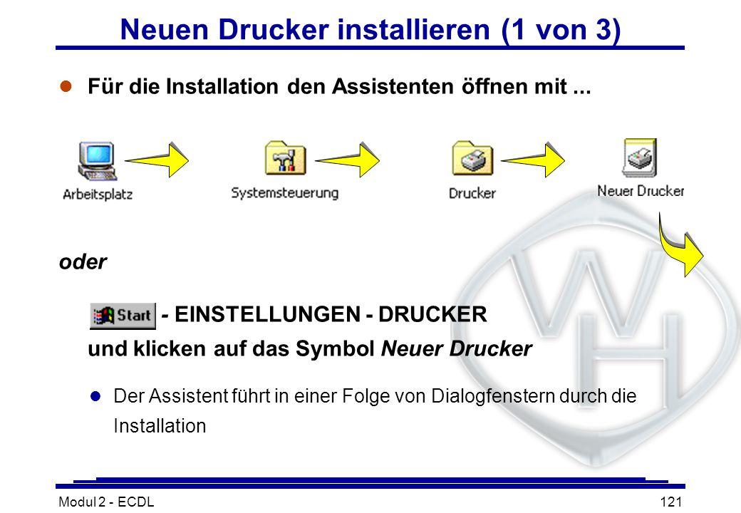 Modul 2 - ECDL121 Neuen Drucker installieren (1 von 3) l Für die Installation den Assistenten öffnen mit... oder - EINSTELLUNGEN - DRUCKER und klicken