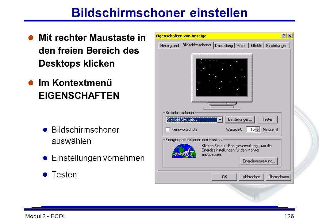 Modul 2 - ECDL126 Bildschirmschoner einstellen l Mit rechter Maustaste in den freien Bereich des Desktops klicken l Im Kontextmenü EIGENSCHAFTEN l Bil
