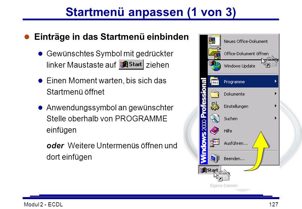 Modul 2 - ECDL127 Startmenü anpassen (1 von 3) l Einträge in das Startmenü einbinden l Gewünschtes Symbol mit gedrückter linker Maustaste auf ziehen l