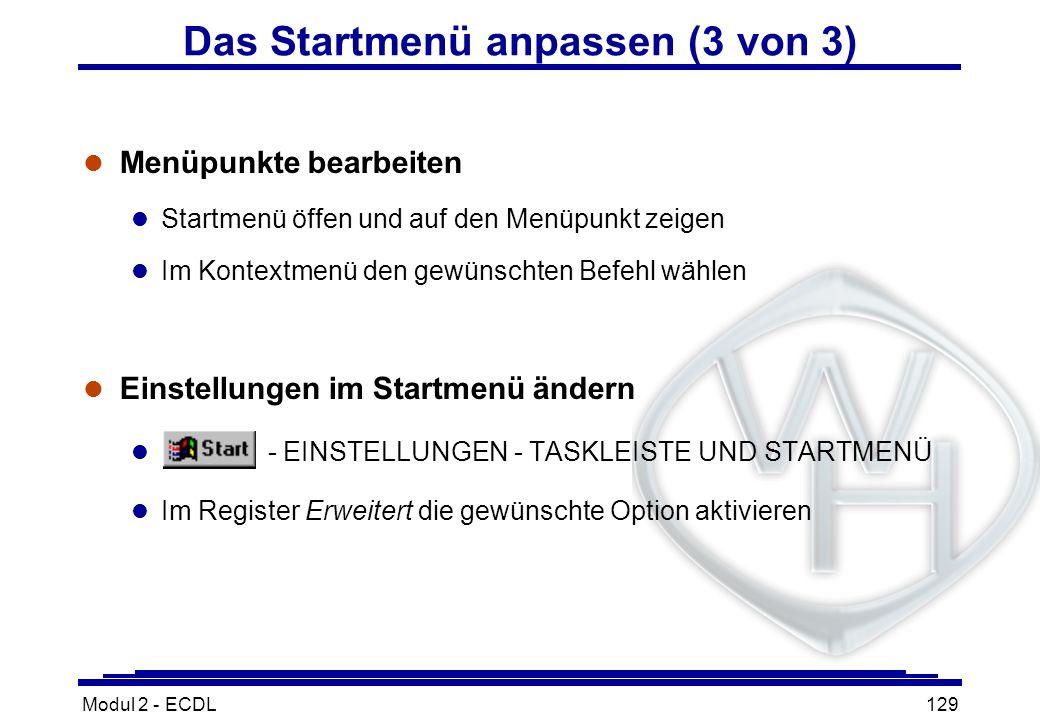 Modul 2 - ECDL129 Das Startmenü anpassen (3 von 3) l Menüpunkte bearbeiten l Startmenü öffen und auf den Menüpunkt zeigen l Im Kontextmenü den gewünsc