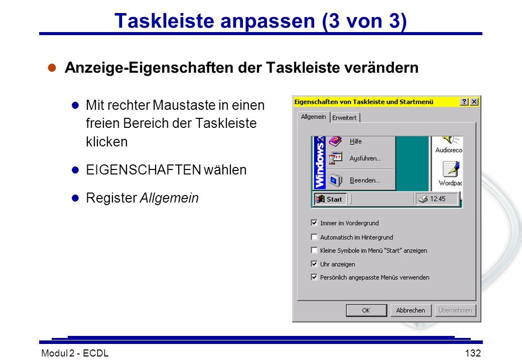 Modul 2 - ECDL132 Taskleiste anpassen (3 von 3) l Anzeige-Eigenschaften der Taskleiste verändern l Mit rechter Maustaste in einen freien Bereich der T