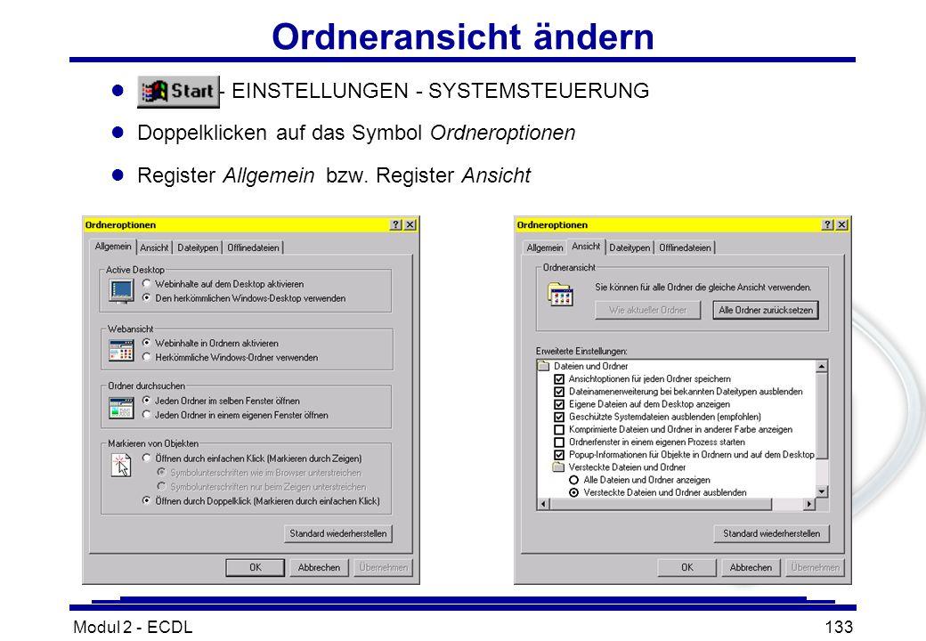 Modul 2 - ECDL133 Ordneransicht ändern l - EINSTELLUNGEN - SYSTEMSTEUERUNG l Doppelklicken auf das Symbol Ordneroptionen l Register Allgemein bzw. Reg