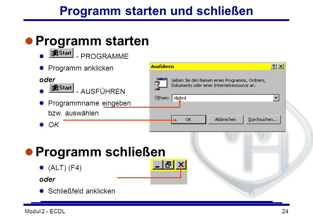 Modul 2 - ECDL24 Programm starten und schließen l Programm starten l - PROGRAMME l Programm anklicken oder l - AUSFÜHREN l Programmname eingeben bzw.