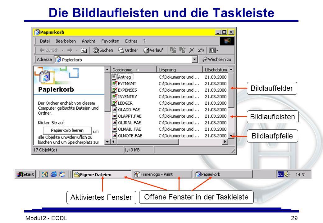 Modul 2 - ECDL29 Die Bildlaufleisten und die Taskleiste Bildlauffelder Bildlaufleisten Bildlaufpfeile Aktiviertes Fenster Offene Fenster in der Taskle