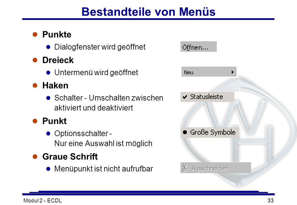 Modul 2 - ECDL33 Bestandteile von Menüs l Punkte l Dialogfenster wird geöffnet l Dreieck l Untermenü wird geöffnet l Haken l Schalter - Umschalten zwi