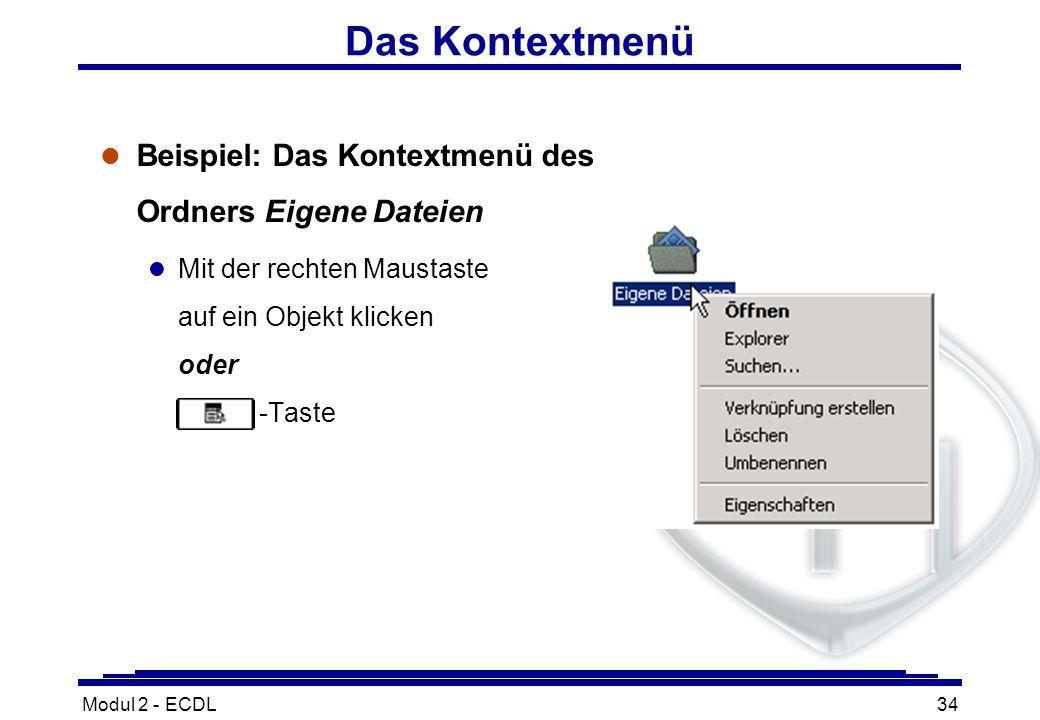 Modul 2 - ECDL34 Das Kontextmenü l Beispiel: Das Kontextmenü des Ordners Eigene Dateien l Mit der rechten Maustaste auf ein Objekt klicken oder -Taste