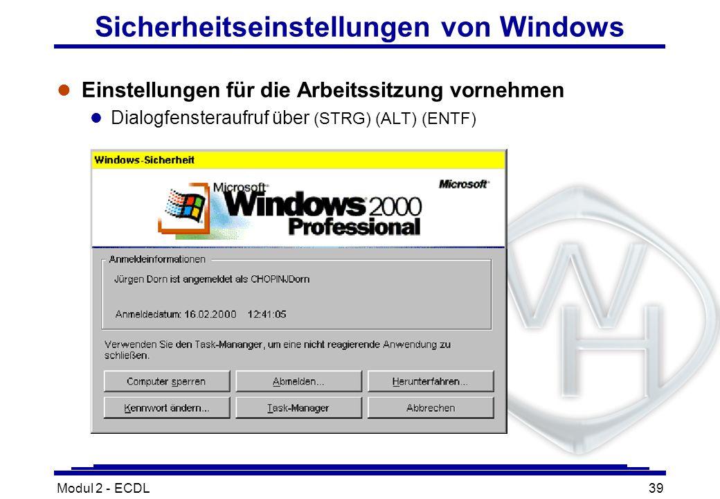 Modul 2 - ECDL39 Sicherheitseinstellungen von Windows l Einstellungen für die Arbeitssitzung vornehmen Dialogfensteraufruf über (STRG) (ALT) (ENTF)