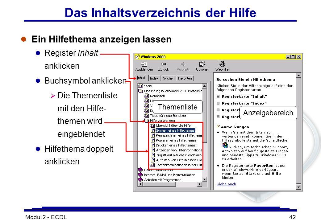Modul 2 - ECDL42 Das Inhaltsverzeichnis der Hilfe l Ein Hilfethema anzeigen lassen l Register Inhalt anklicken l Buchsymbol anklicken Die Themenliste