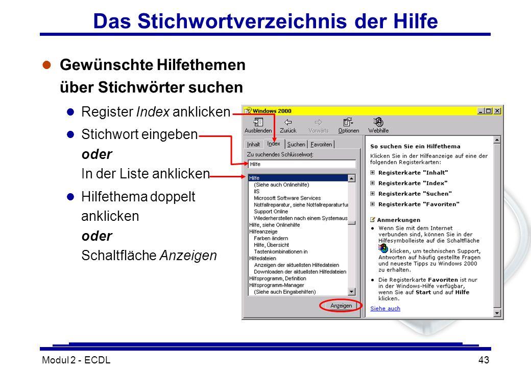 Modul 2 - ECDL43 Das Stichwortverzeichnis der Hilfe l Gewünschte Hilfethemen über Stichwörter suchen l Register Index anklicken l Stichwort eingeben o