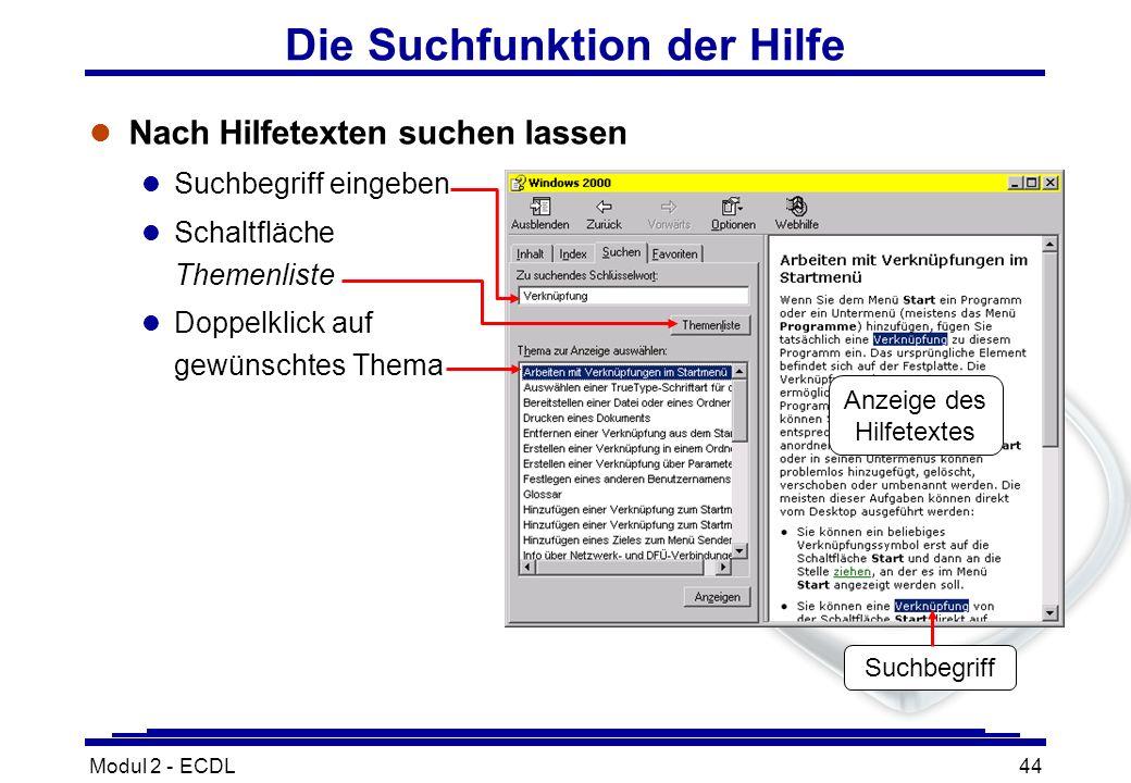 Modul 2 - ECDL44 Die Suchfunktion der Hilfe l Nach Hilfetexten suchen lassen l Suchbegriff eingeben l Schaltfläche Themenliste l Doppelklick auf gewün
