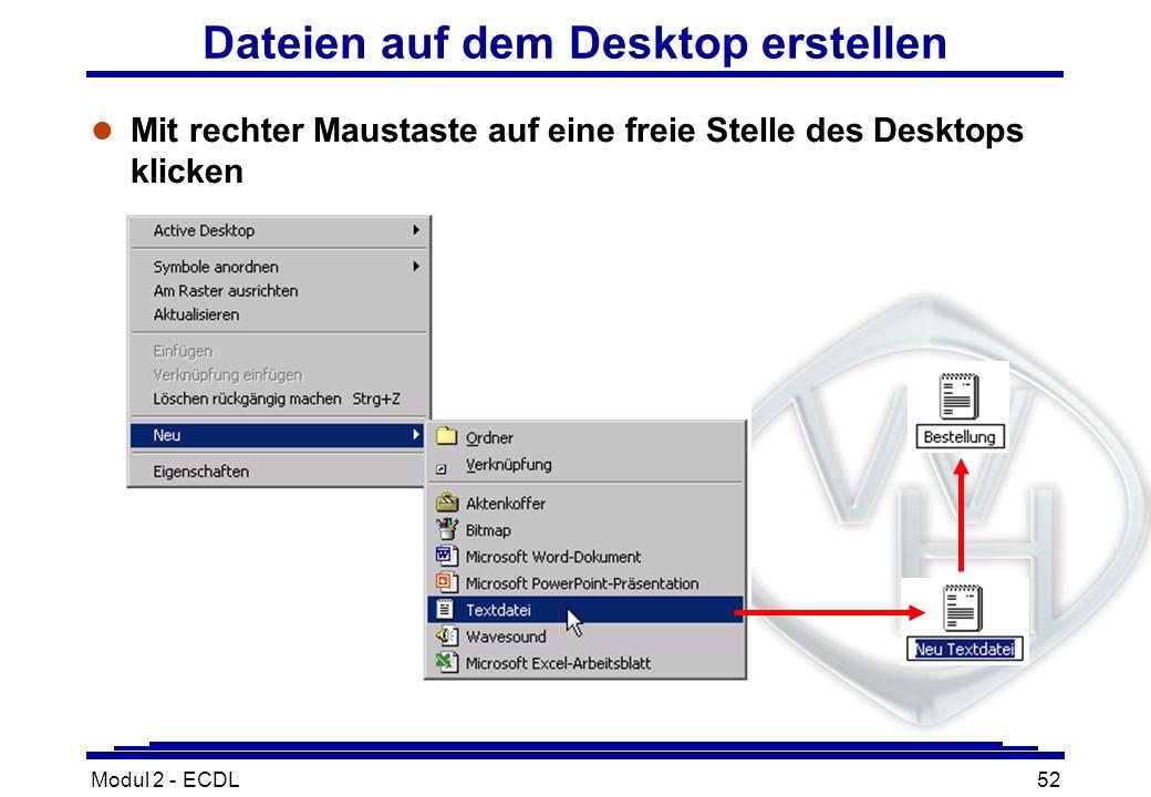 Modul 2 - ECDL52 Dateien auf dem Desktop erstellen l Mit rechter Maustaste auf eine freie Stelle des Desktops klicken