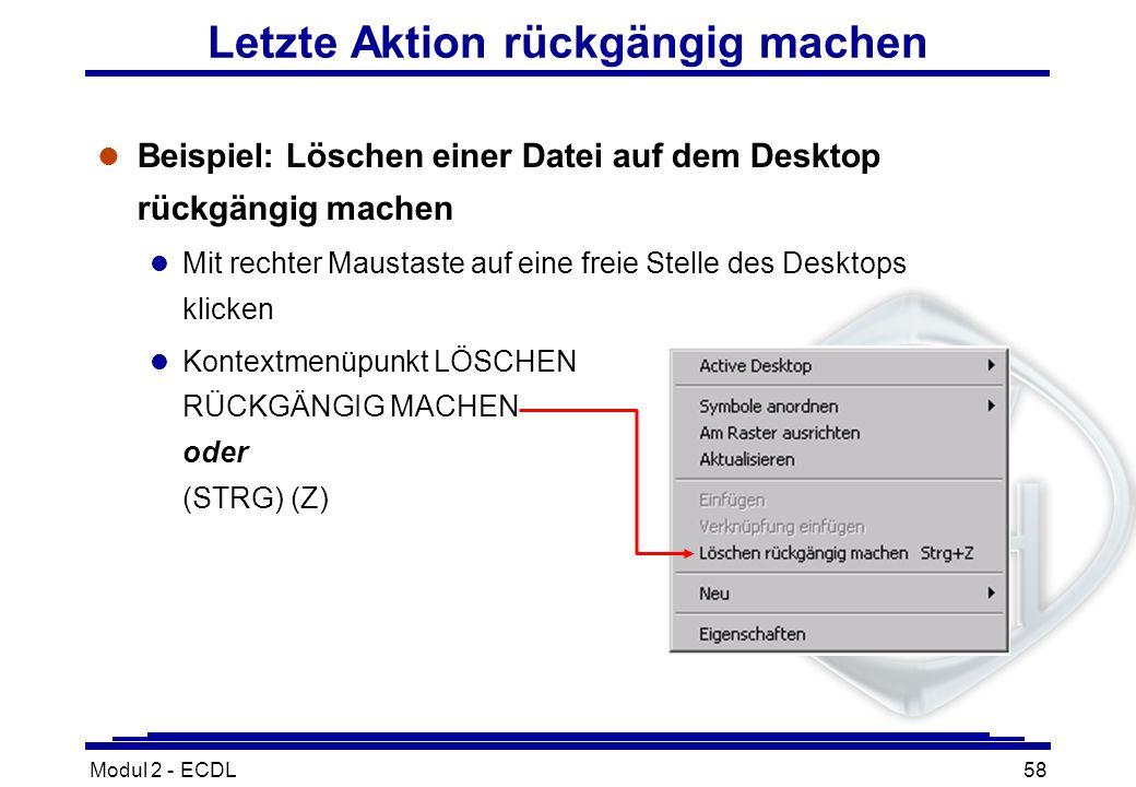 Modul 2 - ECDL58 Letzte Aktion rückgängig machen l Beispiel: Löschen einer Datei auf dem Desktop rückgängig machen l Mit rechter Maustaste auf eine fr