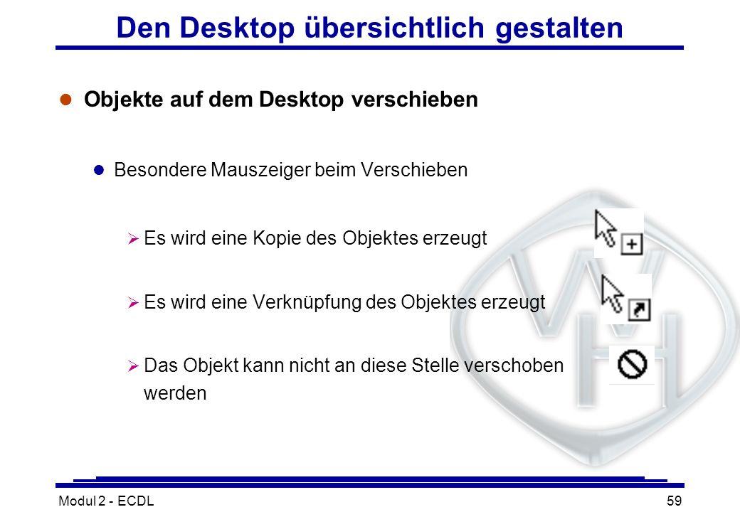Modul 2 - ECDL59 Den Desktop übersichtlich gestalten l Objekte auf dem Desktop verschieben l Besondere Mauszeiger beim Verschieben Es wird eine Kopie