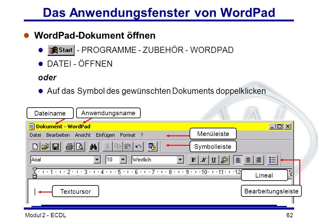 Modul 2 - ECDL62 Dateiname Anwendungsname Menüleiste Symbolleiste Lineal Bearbeitungsleiste Textcursor Das Anwendungsfenster von WordPad l WordPad-Dok