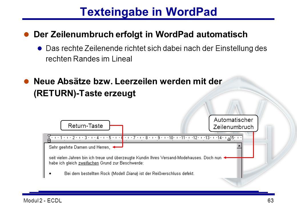 Modul 2 - ECDL63 Texteingabe in WordPad l Der Zeilenumbruch erfolgt in WordPad automatisch l Das rechte Zeilenende richtet sich dabei nach der Einstel
