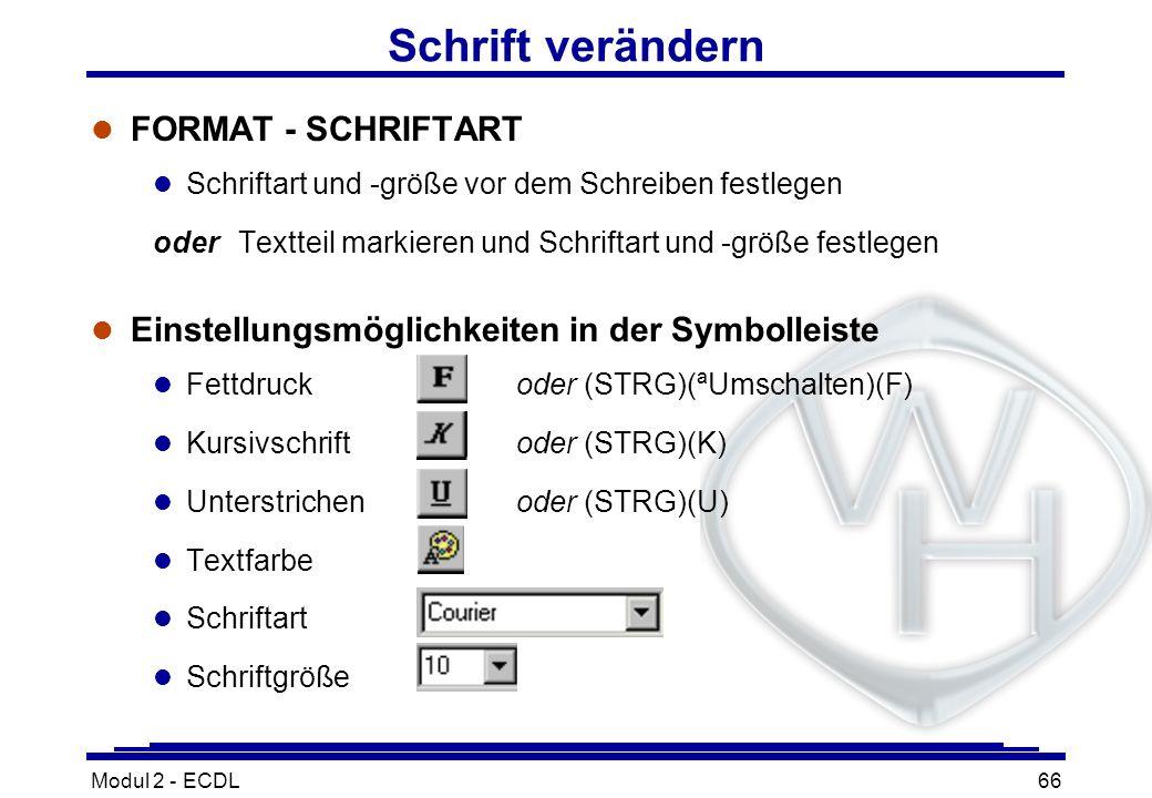 Modul 2 - ECDL66 Schrift verändern l FORMAT - SCHRIFTART l Schriftart und -größe vor dem Schreiben festlegen oder Textteil markieren und Schriftart un