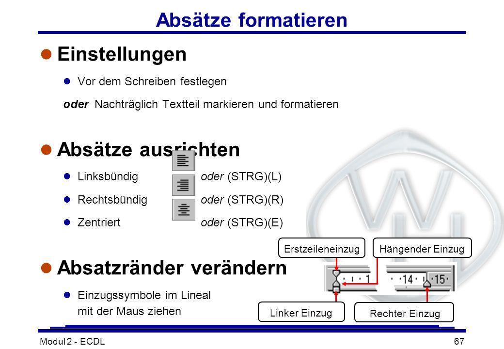Modul 2 - ECDL67 l Einstellungen l Vor dem Schreiben festlegen oder Nachträglich Textteil markieren und formatieren l Absätze ausrichten Linksbündigod