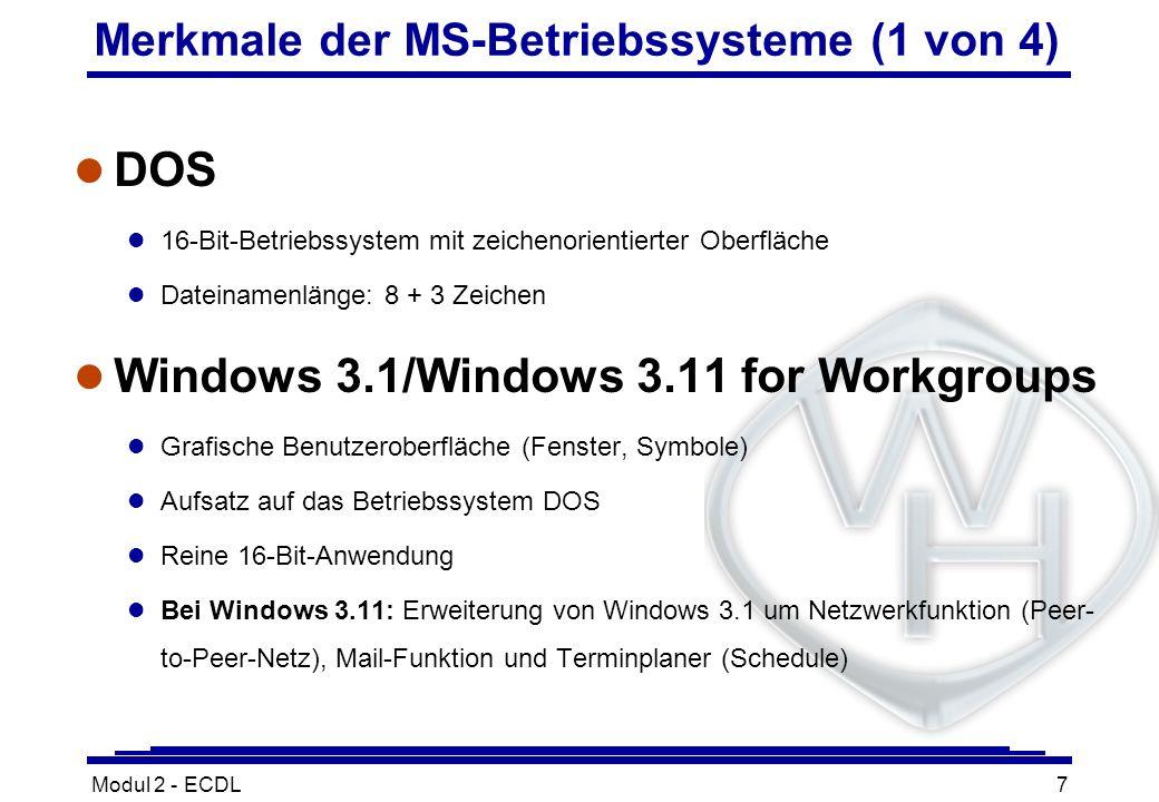 Modul 2 - ECDL7 Merkmale der MS-Betriebssysteme (1 von 4) l DOS l 16-Bit-Betriebssystem mit zeichenorientierter Oberfläche l Dateinamenlänge: 8 + 3 Ze