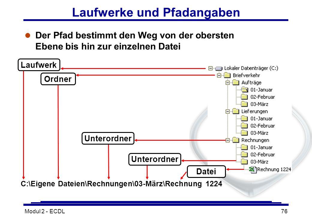 Modul 2 - ECDL76 Laufwerke und Pfadangaben l Der Pfad bestimmt den Weg von der obersten Ebene bis hin zur einzelnen Datei C:\Eigene Dateien\Rechnungen