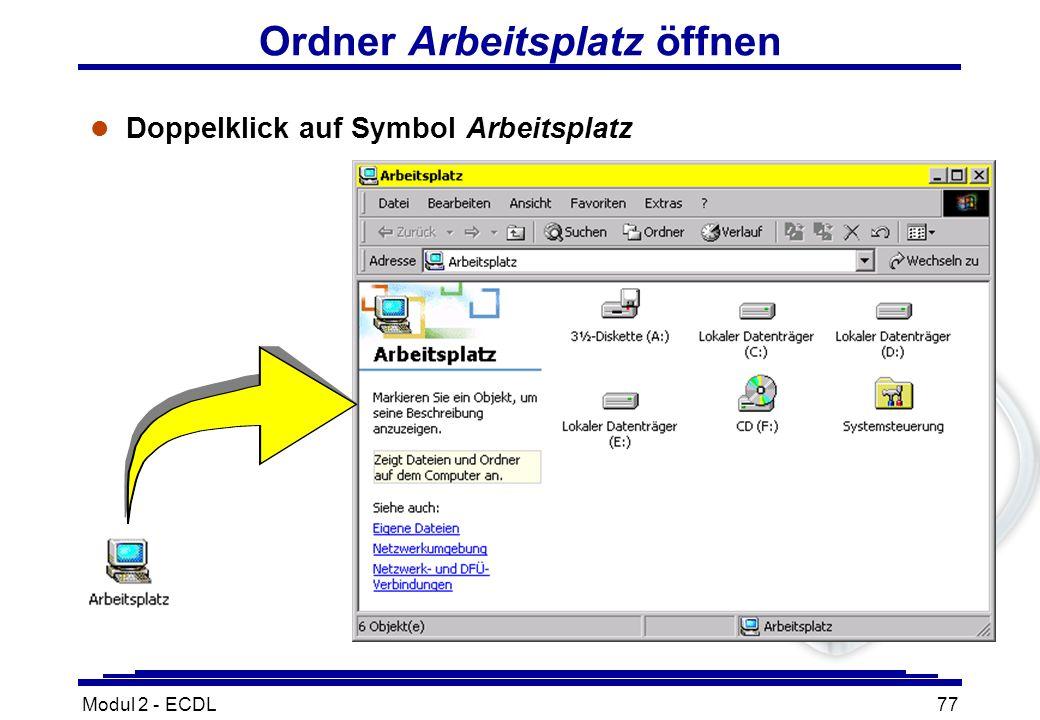 Modul 2 - ECDL77 Ordner Arbeitsplatz öffnen l Doppelklick auf Symbol Arbeitsplatz