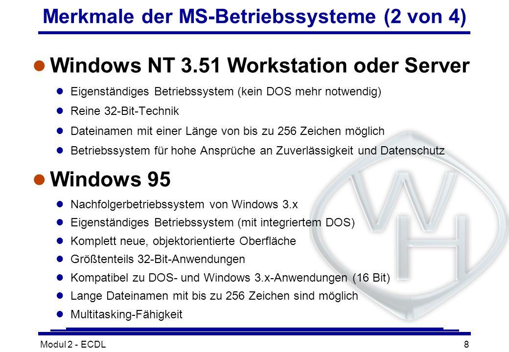 Modul 2 - ECDL8 Merkmale der MS-Betriebssysteme (2 von 4) l Windows NT 3.51 Workstation oder Server l Eigenständiges Betriebssystem (kein DOS mehr not
