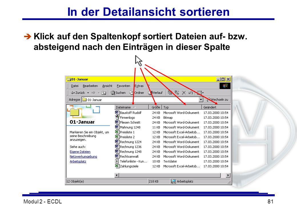 Modul 2 - ECDL81 In der Detailansicht sortieren è Klick auf den Spaltenkopf sortiert Dateien auf- bzw. absteigend nach den Einträgen in dieser Spalte