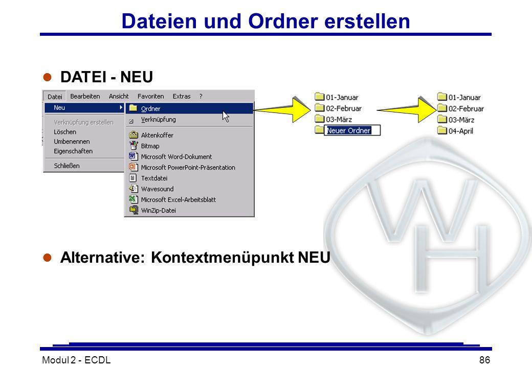 Modul 2 - ECDL86 Dateien und Ordner erstellen l DATEI - NEU l Alternative: Kontextmenüpunkt NEU