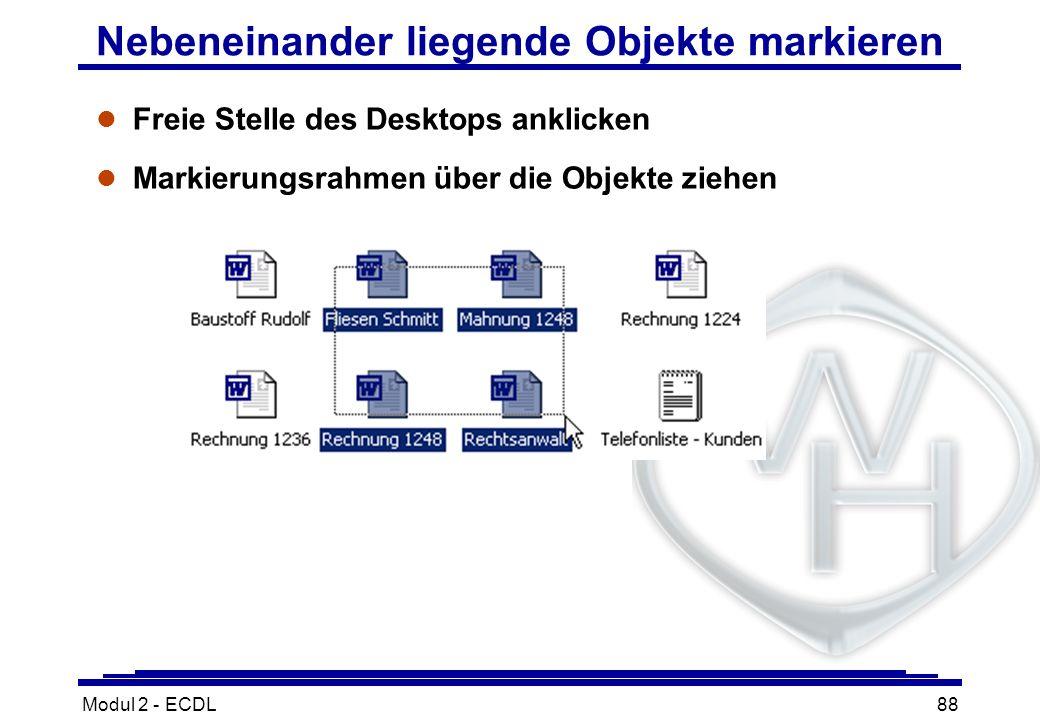 Modul 2 - ECDL88 Nebeneinander liegende Objekte markieren l Freie Stelle des Desktops anklicken l Markierungsrahmen über die Objekte ziehen