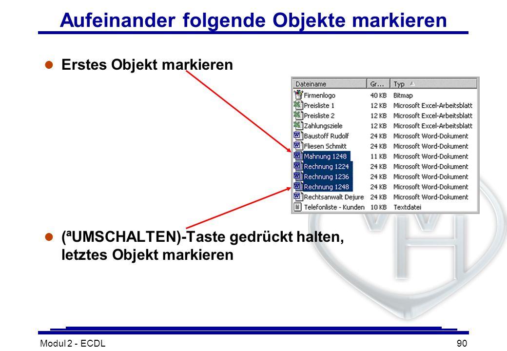 Modul 2 - ECDL90 Aufeinander folgende Objekte markieren l Erstes Objekt markieren (ªUMSCHALTEN)-Taste gedrückt halten, letztes Objekt markieren