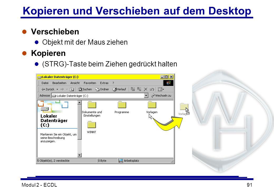Modul 2 - ECDL91 Kopieren und Verschieben auf dem Desktop l Verschieben l Objekt mit der Maus ziehen l Kopieren (STRG)-Taste beim Ziehen gedrückt halt