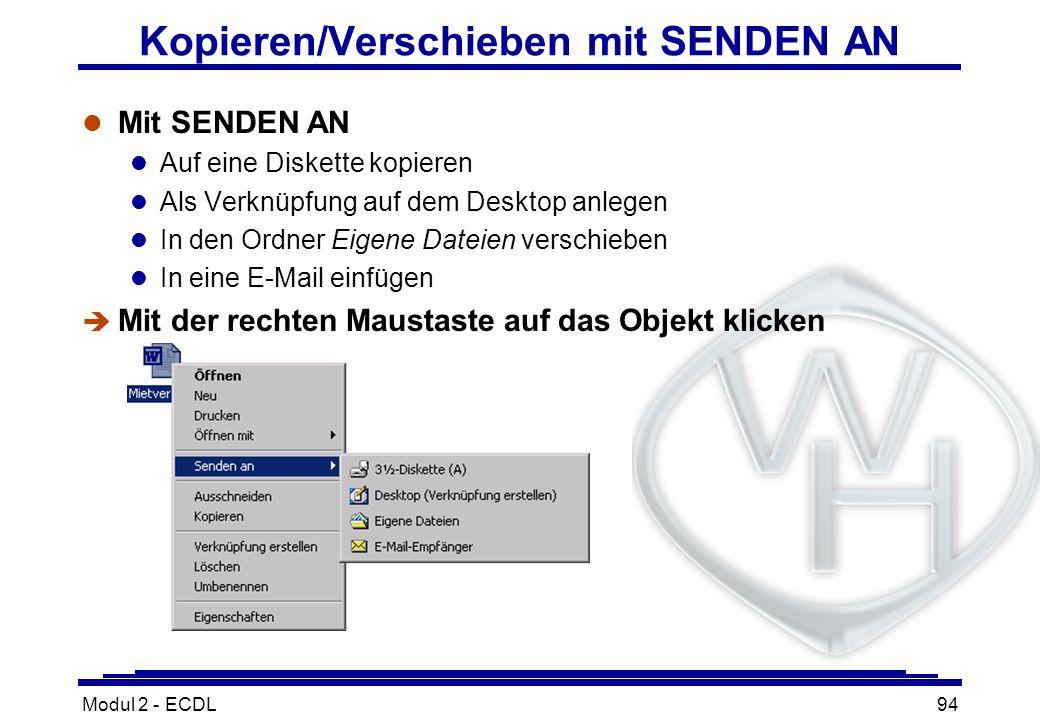 Modul 2 - ECDL94 Kopieren/Verschieben mit SENDEN AN l Mit SENDEN AN l Auf eine Diskette kopieren l Als Verknüpfung auf dem Desktop anlegen l In den Or