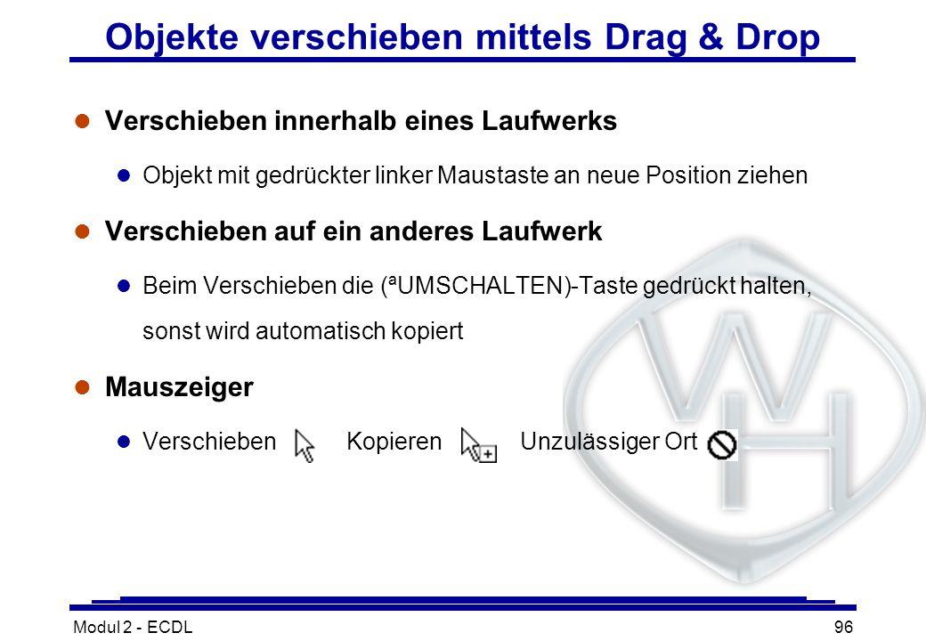 Modul 2 - ECDL96 Objekte verschieben mittels Drag & Drop l Verschieben innerhalb eines Laufwerks l Objekt mit gedrückter linker Maustaste an neue Posi