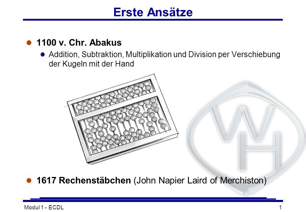 Modul 1 - ECDL1 Erste Ansätze l 1100 v. Chr. Abakus l Addition, Subtraktion, Multiplikation und Division per Verschiebung der Kugeln mit der Hand l 16